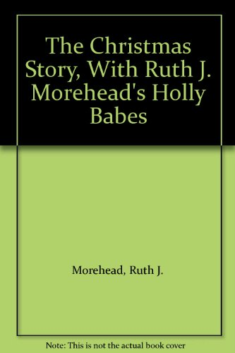9781451735574: The Christmas Story, With Ruth J. Morehead's Holly Babes