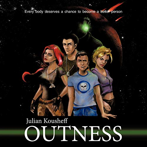 Outness: Every body deserves a chance to become a better person.: Julian Kousheff