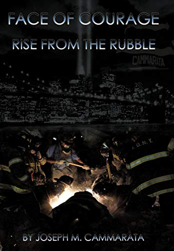 Face of Courage: Rise from the Rubble: Joseph M. Cammarata