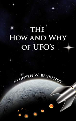 The How and Why of UFOs: Kenneth W. Behrendt