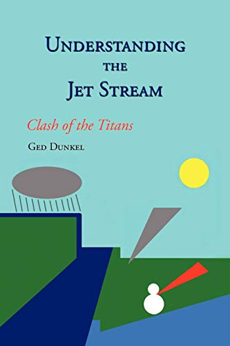 Understanding The Jet Stream: Clash Of The Titans: Ged Dunkel