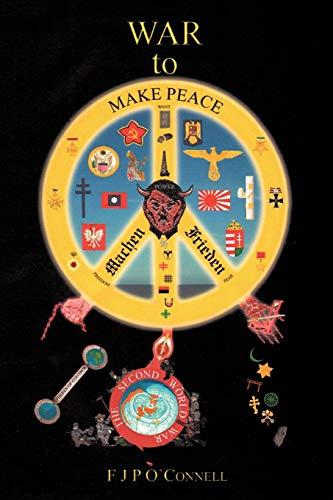 War to Make Peace: Machen Frieden: O'Connell, F. J.