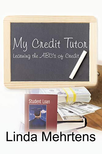 My Credit Tutor: Learning the ABCs of Credit: Linda Mehrtens
