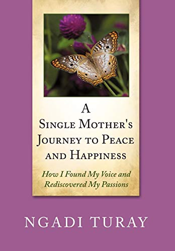 9781452011370: A Single Mother's Journey to Peace and Happiness: How I Found My Voice and Rediscovered My Passions