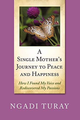 9781452011387: A Single Mother's Journey to Peace and Happiness: How I Found My Voice and Rediscovered My Passions
