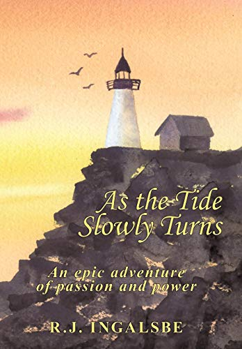 As the Tide Slowly Turns: An Epic Adventure of Passion and Power: R. J. Ingalsbe