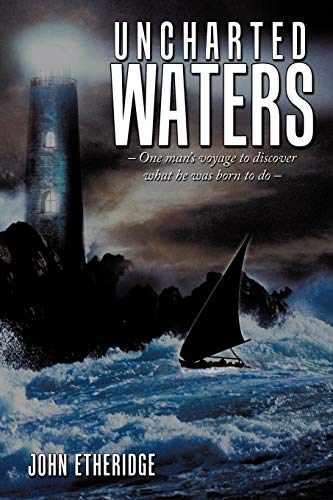9781452014159: Uncharted Waters: - One man's voyage to discover what he was born to do -