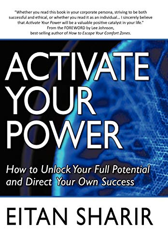 Activate Your Power: How to Unlock Your Full Potential and Direct Your Own Success: Eitan Sharir