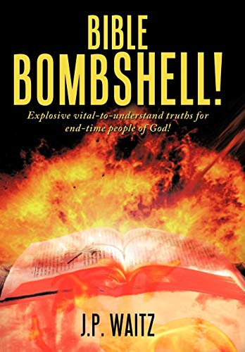 9781452017051: BIBLE BOMBSHELL!: Explosive vital-to-understand truths for end-time people of God!