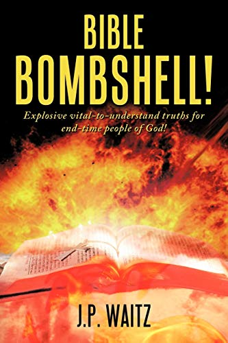 9781452017068: Bible Bombshell!: Explosive Vital-To-Understand Truths For End-Time People Of God!
