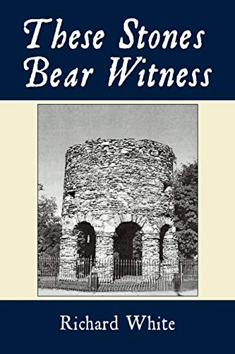 These Stones Bear Witness: Richard White