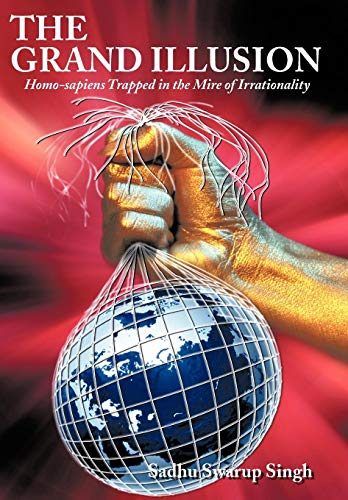 9781452017341: The Grand Illusion: Homo-sapiens Trapped in the Mire of Irrationality