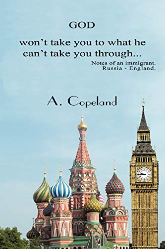 9781452018591: God Won'T Take You To What He Can'T Take You Through . . .: Notes Of An Immigrant. Russia - England