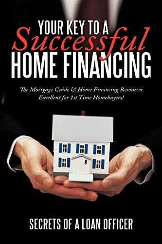 9781452020129: Your Key to A Successful Home Financing: The Mortgage Guide & Home Financing Resources Excellent for 1st Time Homebuyers!