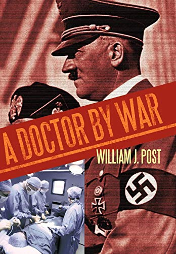 A Doctor by War: William J. Post