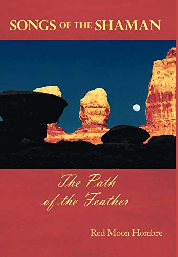 Songs of the Shaman: The Path of the Feather: Red Moon Hombre
