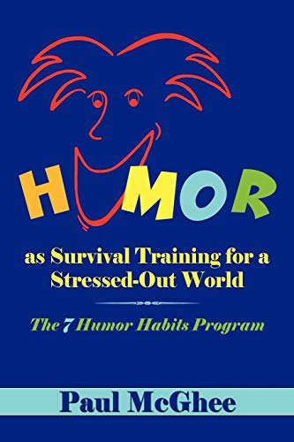 9781452021812: Humor as Survival Training for a Stressed-Out World: The 7 Humor Habits Program