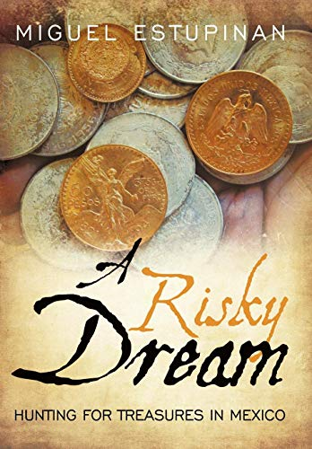 A Risky Dream: Hunting for Treasures in Mexico: Estupinan, Miguel