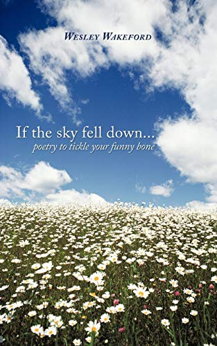 If the sky fell down . . . poetry to tickle your funny bone: Wesley Wakeford