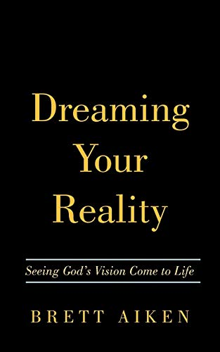 9781452023502: Dreaming Your Reality: Seeing God's Vision Come to Life