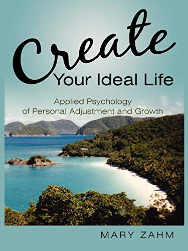 9781452025032: Create Your Ideal Life: Applied Psychology of Personal Adjustment and Growth