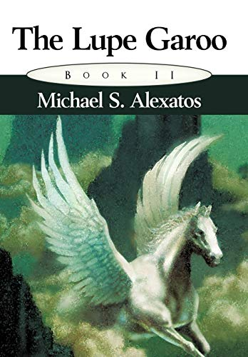 The Lupe Garoo: Book II: Michael S. Alexatos