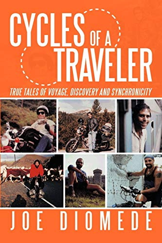 Cycles Of A Traveler: True Tales Of Voyage, Discovery And Synchronicity: Diomede, Joe