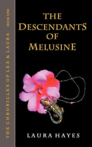 The Descendants of Melusine The Chronicles of Lex and Laura Book One: Laura Hayes