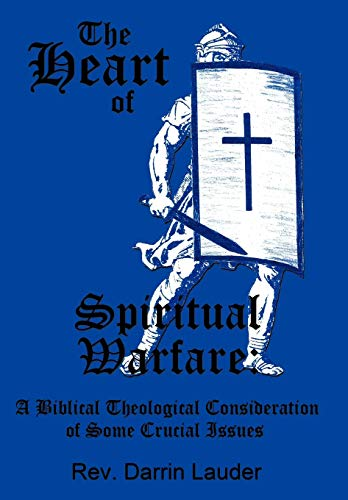 9781452027234: The Heart of Spiritual Warfare: A Biblical Theological Consideration of Some Crucial Issues