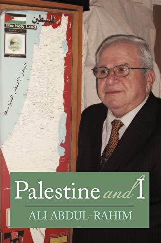 Palestine And I (Paperback): Ali Abdul-Rahim