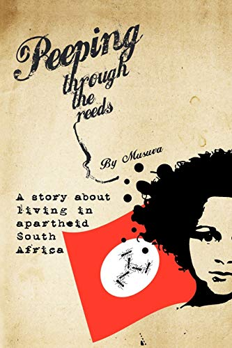 9781452028774: Peeping Through The Reeds: A Story About Living In Apartheid South Africa