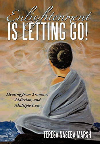 9781452028910: Enlightenment Is Letting Go!: Healing from Trauma, Addiction, and Multiple Loss