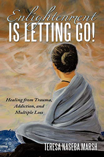 9781452028927: Enlightenment is Letting Go!: Healing from Trauma, Addiction, and Multiple Loss