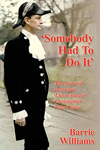 9781452029528: 'Somebody Had To Do It': The Story Of Notorious 'Union Buster' Christopher Pole-Carew