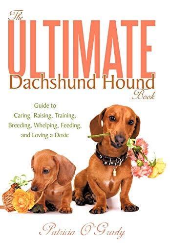 The Ultimate Dachshund Hound Book: Guide to Caring, Raising, Training, Breeding, Whelping, Feeding,...