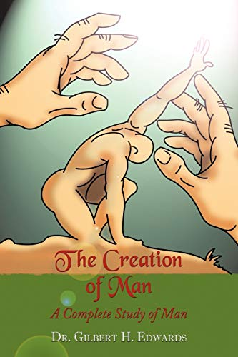 The Creation of Man: A Complete Study of Man: Edwards, Dr. Gilbert H.