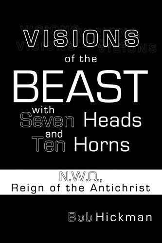 9781452035086: Visions of the Beast with Seven Heads and Ten Horns: N.W.O., Reign of the Antichrist