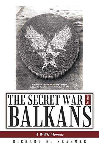 The Secret War in the Balkans, a WWII Memoir: KRAEMER, Richard H.
