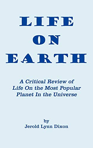 9781452036342: Life On Earth: A Critical Review of Life On the Most Popular Planet In the Universe