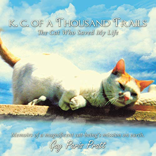 9781452036403: K.C. of a Thousand Trails: The Cat Who Saved My Life