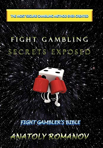 Fight Gambling Secrets Exposed: Fight Gamblers Bible: Anatoly Romanov