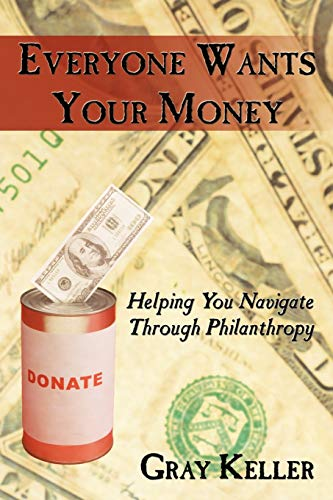 9781452037547: Everyone Wants Your Money: Helping You Navigate Through Philanthropy