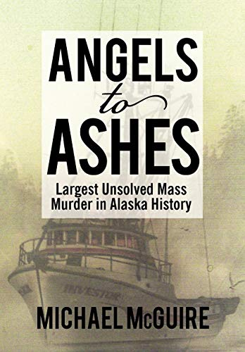 Angels to Ashes: Largest Unsolved Mass Murder in Alaska History (Hardback) - Michael Mcguire