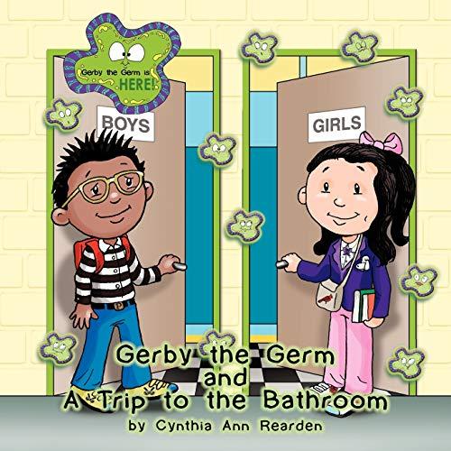 Gerby the Germ: And a Trip to the Bathroom: Cynthia Ann Rearden