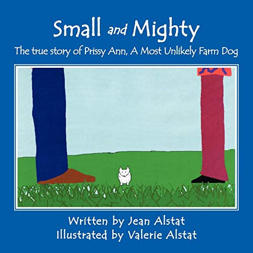 9781452041278: Small and Mighty: The true story of Prissy Ann, A Most Unlikely Farm Dog