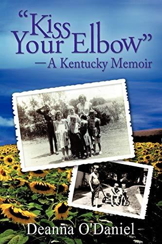 "Kiss Your Elbow"" - A Kentucky Memoir: O'Daniel, Deanna"