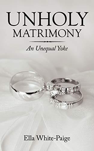 Unholy Matrimony An Unequal Yoke: Ella White-Paige