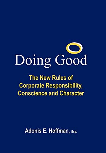 9781452048192: Doing Good: The New Rules of Corporate Responsibility, Conscience and Character