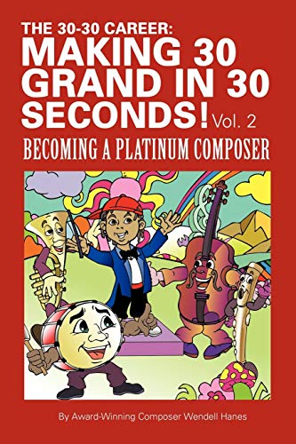 The 30-30 Career: Making 30 Grand in 30 Seconds! Vol. 2: Becoming a Platinum Composer: Hanes, ...