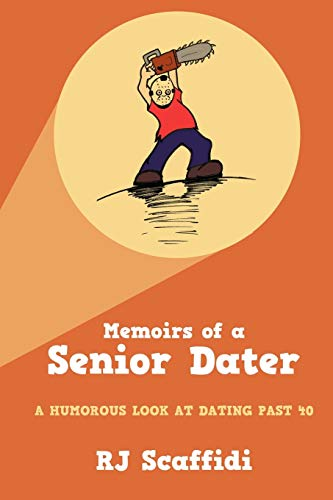 Memoirs Of A Senior Dater: A Humorous Look At Dating Past 40: Scaffidi, R J